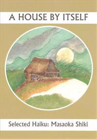 A House By Itself: Selected Haiku of Shiki