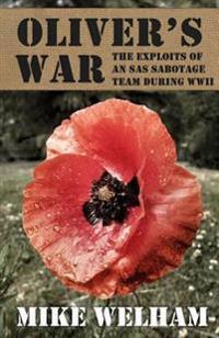 Oliver's War: The Exploits of an SAS Sabotage Team During World War II