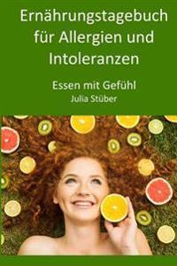 Ernahrungstagebuch Fur Allergien Und Intoleranzen: 90 Tage Zum Ausfullen, Um Der Allergie/Intoleranz Auf Die Spur Zu Kommen