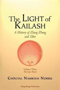 The Light of Kailash. a History of Zhang Zhung and Tibet