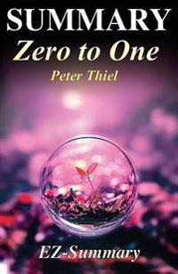 Summary - Zero to One: By Peter Thiel - Notes on Startups, or How to Build the Future