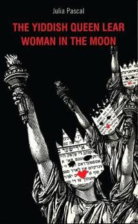 The Yiddish Queen Lear/Woman in the Moon