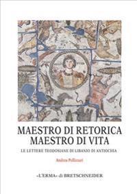 Maestro Di Retorica, Maestro Di Vita: Le Lettere Teodosiane Di Libanio Di Antiochia