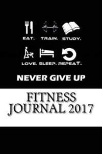 Fitness Journal 2017: Full Weekly Workout Journal and Food Diary 2017