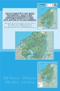 Documento de Red del Departamento del Atlantico (Colombia): Estudio de La Prestacion de Servicios de Salud En El Departamento del Atlantico y Propuest