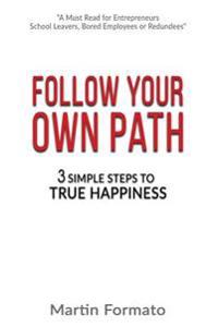 Follow Your Own Path: 3 Simple Steps to True Happiness