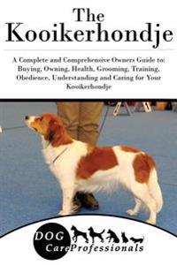 The Kooikerhondje: A Complete and Comprehensive Owners Guide To: Buying, Owning, Health, Grooming, Training, Obedience, Understanding and