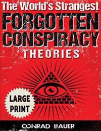 The World's Strangest Forgotten Conspiracy Theories ***large Print Edition***