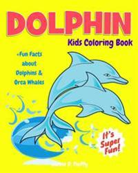 Dolphin Kids Coloring Book +Fun Facts about Dolphins & Orca Whales: Children Activity Book for Boys & Girls Age 3-8, with 30 Fun Colouring Pages of Th