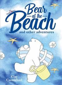 Bear at the Beach and Other Adventures