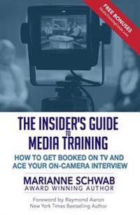 The Insider's Guide to Media Training: How to Get Booked on TV and Ace Your On-Camera Interview