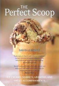Perfect scoop - ice creams, sorbets, granitas and sweet accompaniments