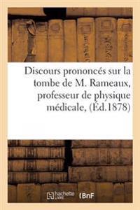 Discours Prononces Sur La Tombe de M. Rameaux, Professeur de Physique Medicale,