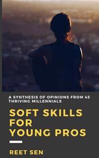 Soft Skills for Young Pros: A Synthesis of Opinions from 45 Thriving Millennials