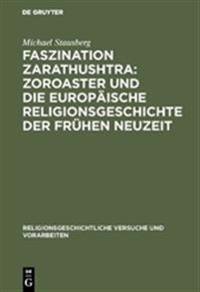 Faszination Zarathushtra: Zoroaster Und Die Europ ische Religionsgeschichte Der Fr hen Neuzeit