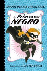 La Princesa de Negro (La Princesa de Negro 1)/The Princess in Black the Princess in Black, (Book 1)