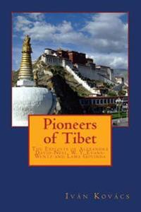Pioneers of Tibet: The Life and Work of Alexandra David-Neel, W. Y. Evans-Wentz and Lama Govinda