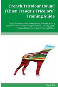 French Tricolour Hound (Chien Francais Tricolore) Training Guide French Tricolour Hound Training Book Features: French Tricolour Hound Housetraining,