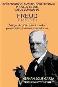 Transferencia-Contratransferencia Proceso En Los Casos Clinicos de Freud: Su Vigencia Teorico-Practica En Las Psicoterapias Dinamicas Postmodernas