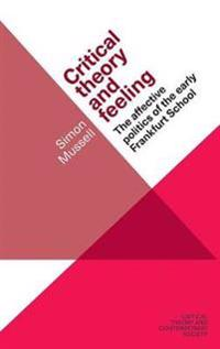 Critical Theory and Feeling: The Affective Politics of the Early Frankfurt School