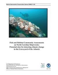 Fish and Habitat Community Assessments on North Carolina Shipwrecks: Potential Sites for Detecting Climate Change in the Graveyard of the Atlantic