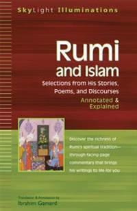 Rumi and Islam: Selections from His Stories, Poems and Discourses--Annotated & Explained