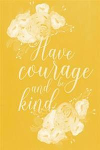 Pastel Chalkboard Journal - Have Courage and Be Kind (Yellow): 100 Page 6 X 9 Ruled Notebook: Inspirational Journal, Blank Notebook, Blank Journal, Li