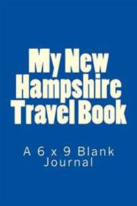 My New Hampshire Travel Book: A 6 X 9 Blank Journal