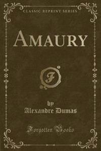 Amaury (Classic Reprint)