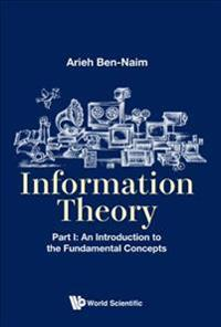 Information Theory - Part I: An Introduction to the Fundamental Concepts