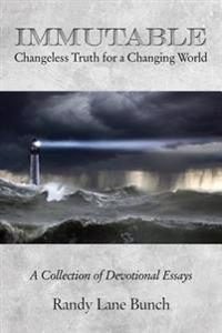 Immutable: Changeless Truth for a Changing World