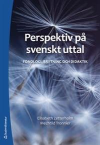 Perspektiv på svenskt uttal : fonologi, brytning och didaktik