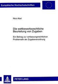 Die Wettbewerbsrechtliche Beurteilung Von Zugaben: Ein Beitrag Zur Verfassungsrechtlichen Problematik Der Zugabeverordnung