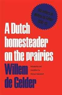 A Dutch Homesteader on the Prairies: The Letters of Wilhelm de Gelder 1910-13