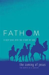 Fathom Bible Studies: The Coming of Jesus Student Journal: A Deep Dive Into the Story of God