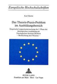Das Theorie-Praxis-Problem Im Ausbildungsbereich: Empirische Langzeituntersuchung Der 2. Phase Der Theologischen Ausbildung Am Theologischen Seminar H