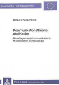 Kommunikationstheorie Und Kirche: Grundlagen Einer Kommunikationstheoretischen Ekklesiologie