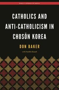 Catholics and Anti-Catholicism in Choson Korea