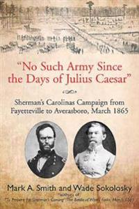 &quote;No Such Army Since the Days of Julius Caesar&quote;