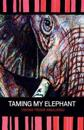 Taming My Elephant