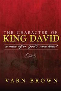 The Character of King David: A Man After God's Own Heart