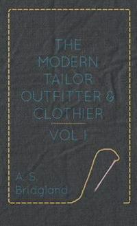 Modern Tailor Outfitter and Clothier - Vol. I.
