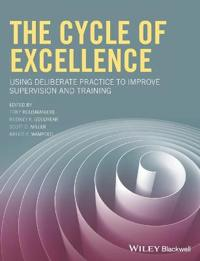 The Cycle of Excellence  Using Deliberate Practice to Improve Supervision and Training - Tony Rousmaniere  Rodney K. Goodyear  Scott D. Miller - böcker (9781119165569)     Bokhandel