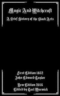 Magic and Witchcraft: A Brief History of the Black Arts