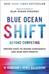 blå Ocean Shift  Beyond Competing - Proven Steps to Inspire Confidence and Seize New Growth - Renee Mauborgne  W. Chan Kim  W. Chan Kim  Renee Mauborgne  Renee Mauborgne - böcker (9780316396790)     Bokhandel