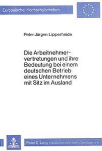 Die Arbeitnehmervertretungen Und Ihre Bedeutung Bei Einem Deutschen Betrieb Eines Unternehmens Mit Sitz Im Ausland