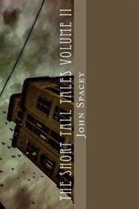 The Short Tall Tales Volume II: Volume II