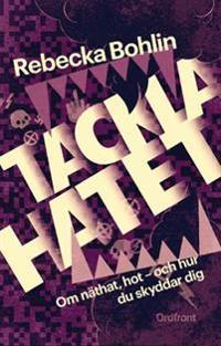 Tackla hatet : om näthat, hot - och hur du skyddar dig