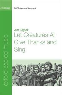 Let Creatures All Give Thanks and Sing