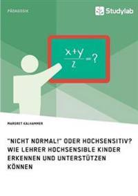 """""""Nicht Normal!"""" Oder Hochsensitiv? Wie Lehrer Hochsensible Kinder Erkennen Und Unterstutzen Konnen"""